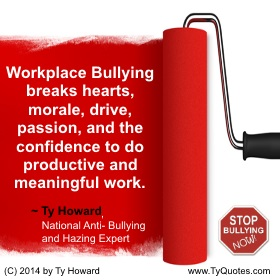 Ty Howard's Workplace Anti Bullying Quotes